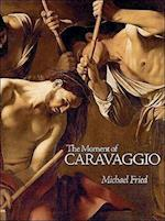 The Moment of Caravaggio (A W Mellon Lectures in the Fine Arts)