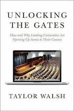 Unlocking the Gates (William G Bowen Memorial Series in Higher Education)