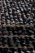 Crossing the Finish Line (William G Bowen Memorial Series in Higher Education)