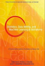 Statistics, Data Mining, and Machine Learning in Astronomy (Princeton Series in Modern Observational Astronomy)