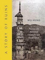 A Story of Ruins af Wu Hung