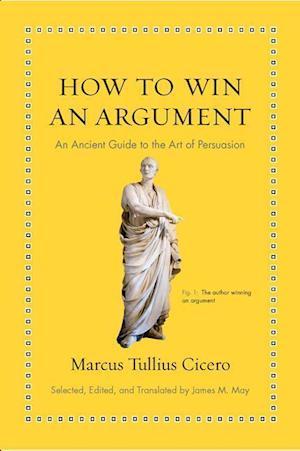 Bog, hardback How to Win an Argument af Marcus Tullius Cicero