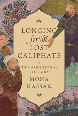 Bog, hardback Longing for the Lost Caliphate af Mona F. Hassan