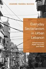 Everyday Sectarianism in Urban Lebanon af Joanne Randa Nucho