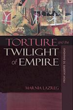 Torture and the Twilight of Empire (Human Rights And Crimes Against Humanity)