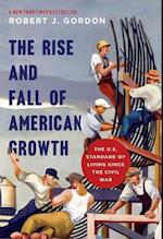 The Rise and Fall of American Growth (Princeton Economic History of the Western World)