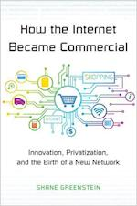 How the Internet Became Commercial (The Kauffman Foundation Series on Innovation and Entrepreneurship)