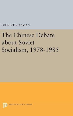 Bog, hardback The Chinese Debate about Soviet Socialism, 1978-1985 af Gilbert Rozman