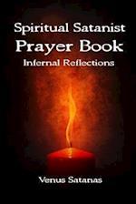 Spiritual Satanist Prayer Book: Infernal Reflections