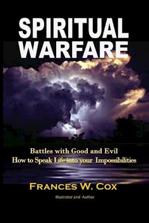 Spiritual Warfare: MY BATTLE WITH GOOD AND EVIL - How to Speak Life into your Impossibilities