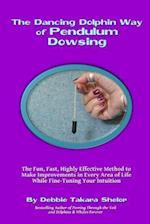 The Dancing Dolphin Way of Pendulum Dowsing