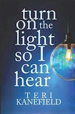 Turn on the Light So I Can Hear