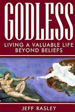Godless -- Living a Valuable Life Beyond Beliefs