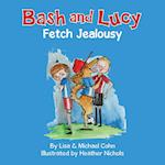 Bash and Lucy Fetch Jealousy af Michael S. Cohn, Lisa Cohn