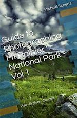 Guide to Photographing in MT.Rainier National Park - Volume 1