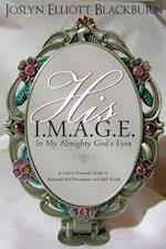 His I.M.A.G.E. in My All Mighty God's Eyes