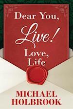 Dear You, Live! Love, Life af Michael Holbrook