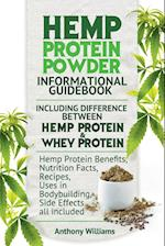 Hemp Protein Powder Informational Guidebook Including Difference Between Hemp Protein and Whey Protein Hemp Powder Benefits, Nutrition Facts, Recipes, af Anthony Williams