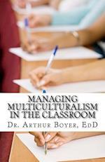Managing Multiculturalism in the Classroom af Dr Arthur Boyer