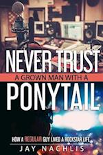 Never Trust a Grown Man with a Ponytail