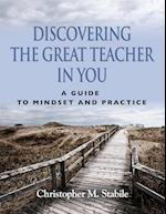 Discovering the Great Teacher in You A Guide to Mindset and Practice