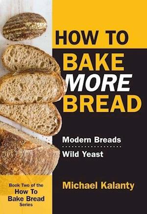 Bog, paperback How to Bake More Bread af Michael Kalanty