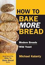How to Bake More Bread af Michael Kalanty