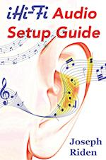 iHi-Fi Audio Setup Guide: Enjoy More Authentic Music From Any High Fidelity Audio System