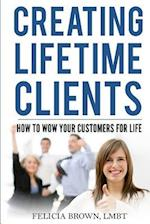 Creating Lifetime Clients af Felicia Brown