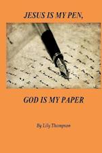 Jesus Is My Pen, God Is My Paper