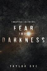 Fear Into Darkness af Taylor Dye