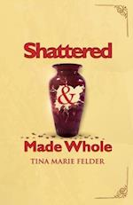 Shattered & Made Whole