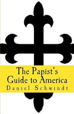 The Papist's Guide to America af Daniel Schwindt