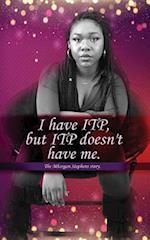 I Have Itp But Itp Does Not Have Me Mhorgan Stephens