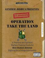 Operation Take the Land: A Practical and Spiritual Warfare Training Guide for Elite Student-Athletes Fighting for A College Scholarship