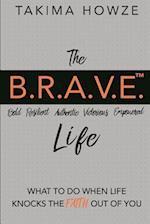 The B.R.A.V.E. Life