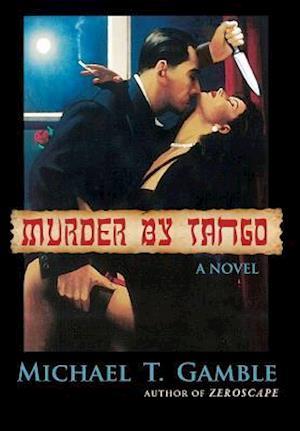 Bog, hardback Murder by Tango af Michael T. Gamble
