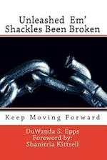 Unleashed Em' Shackles Been Broken af Duwanda S. Epps