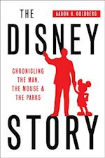 Disney Story: Chronicling the Man, the Mouse, and the Parks af Aaron Goldberg