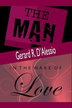 Bog, paperback The Man and in the Wake of Love af Gerard R. D'Alessio