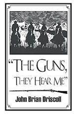 The Guns, They Hear Me
