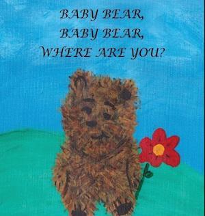 Baby Bear, Baby Bear, Where Are You?