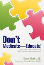 Don't Medicate-Educate!