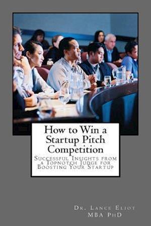 Bog, paperback How to Win a Startup Pitch Competition af Dr Lance Eliot