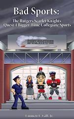 Bad Sports: The Rutgers Scarlet Knights Quest 4 Bigger-Time Collegiate Sports