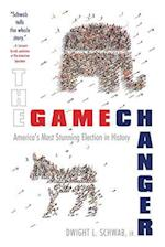 The Game Changer: America's Most Stunning Election in History
