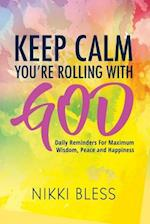 Keep Calm, You're Rolling with God