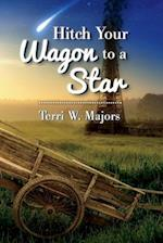 Hitch Your Wagon to a Star af Terri W. Majors