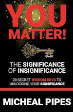You Matter! the Significance of Insignificance (You Matter, nr. 1)