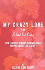 My Crazy Love for Alcoholics